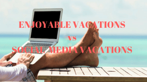 Enjoyable Vacations vs Social Media Vacations