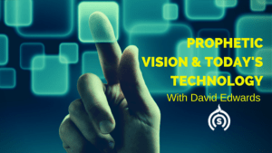 Prophetic Vision & Today's Technology