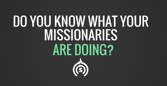 Do You Know What Your Missionaries Are Actually DOING?