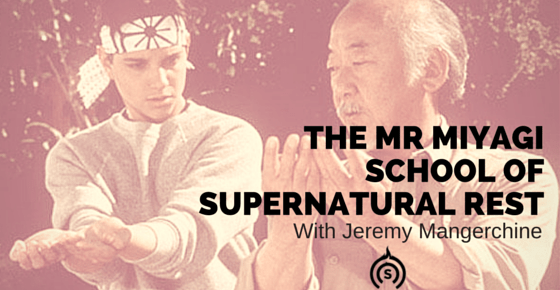 THE MR MIYAGI SCHOOL OF SUPERNATURAL REST