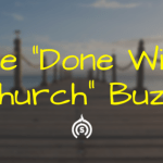 "Regarding the ""Done With Church"" Buzz 