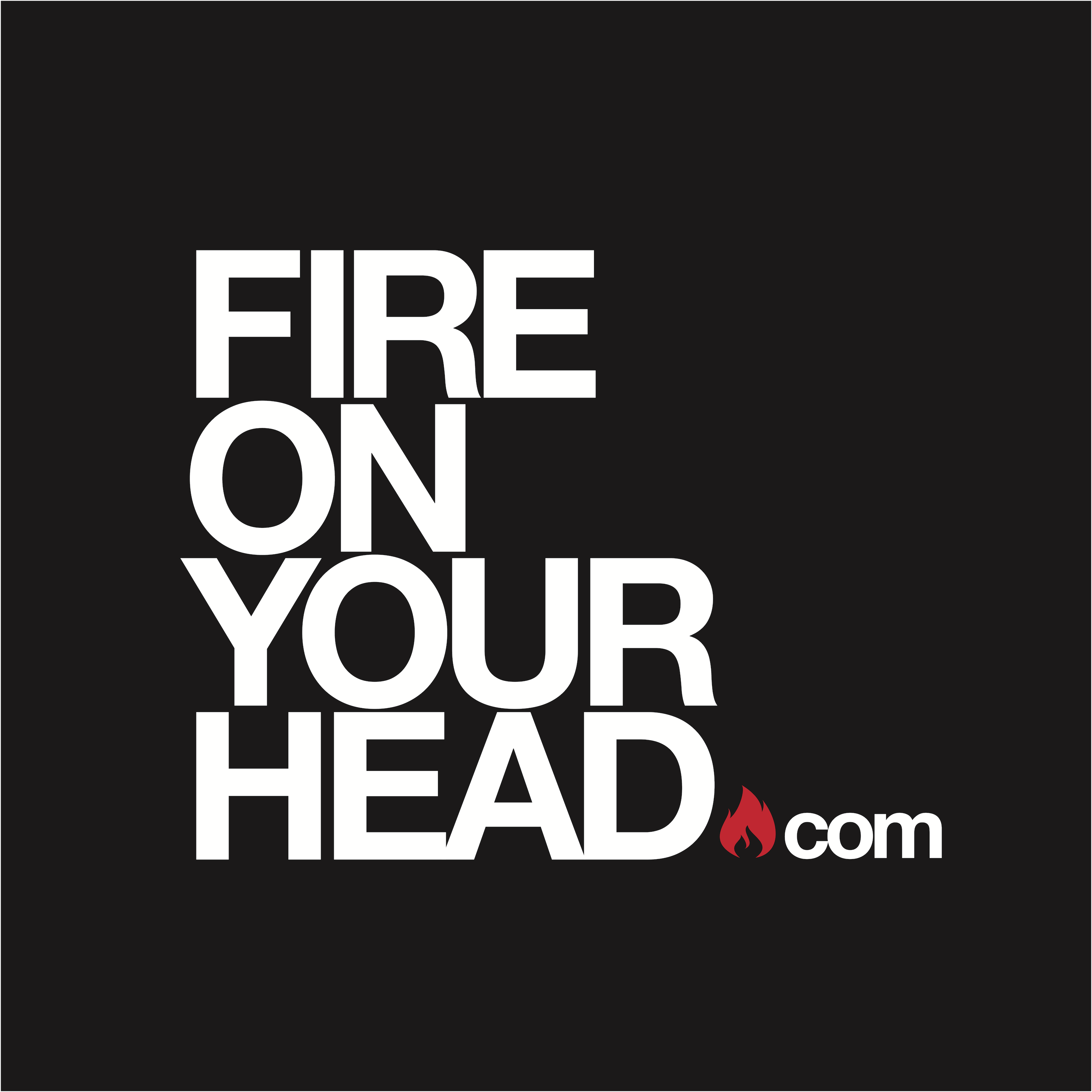 Fire On Your Head Podcast