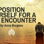 Position Yourself for a God Encounter