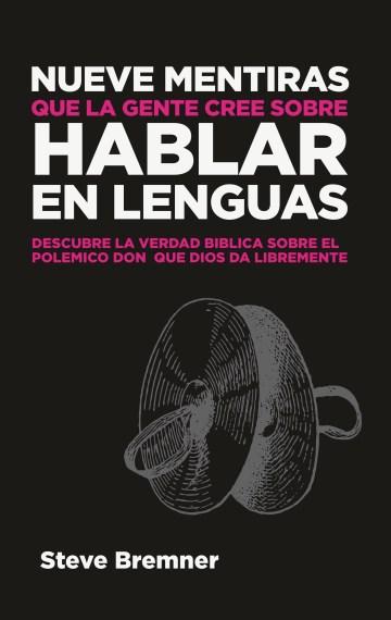 Nueve Mentiras Que La Gente Cree Sobre Hablar En Lenguas (Spanish Edition)