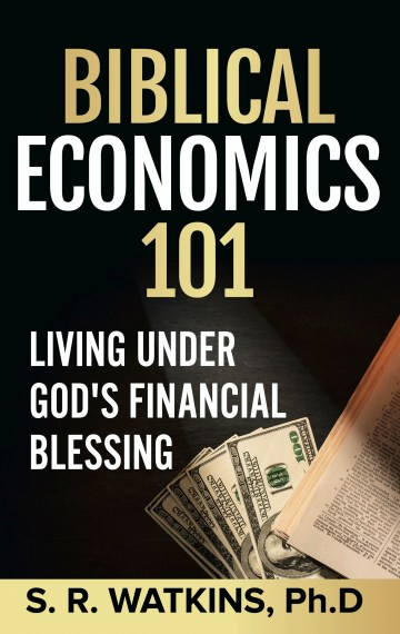 Biblical Economics 101: Living Under God's Financial Blessing
