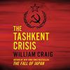 The Tashkent Crisis, narrated by Steve Marvel