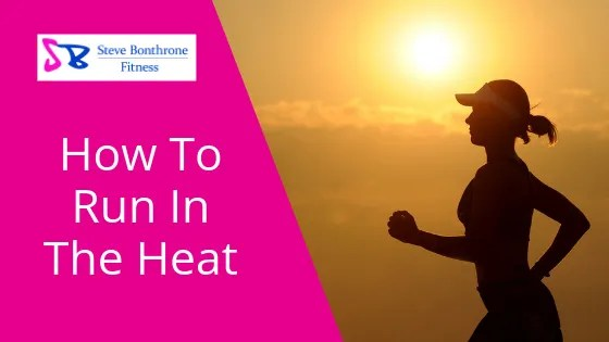 How to run in the heat | Steve Bonthrone Fitness - Personal Trainer & Running Coach in Perth