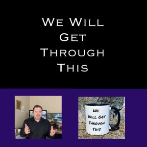 We Will Get Through This Word By Steven Shomler
