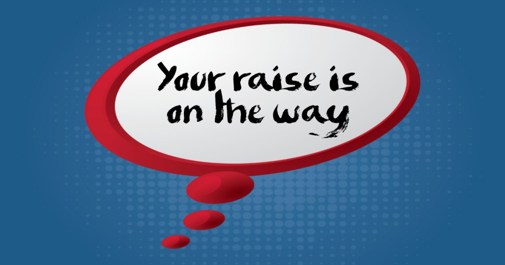 Speech bubble: Your raise is on the way!