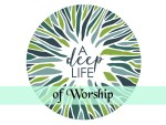 Why Worship? | A Sermon from A Deep Life Series