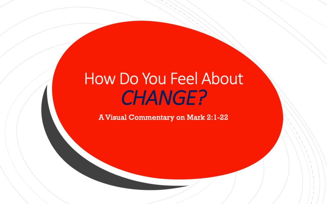 Dealing with Change | A Visual Commentary on Mark 2:1-22