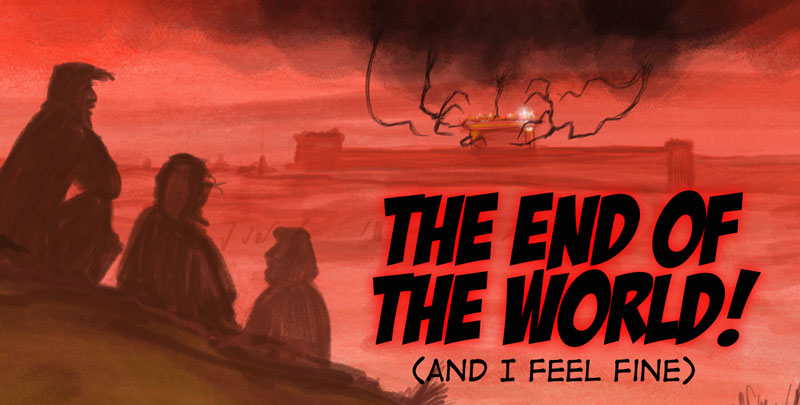 It's the End of the World as We Know It…and I feel fine.