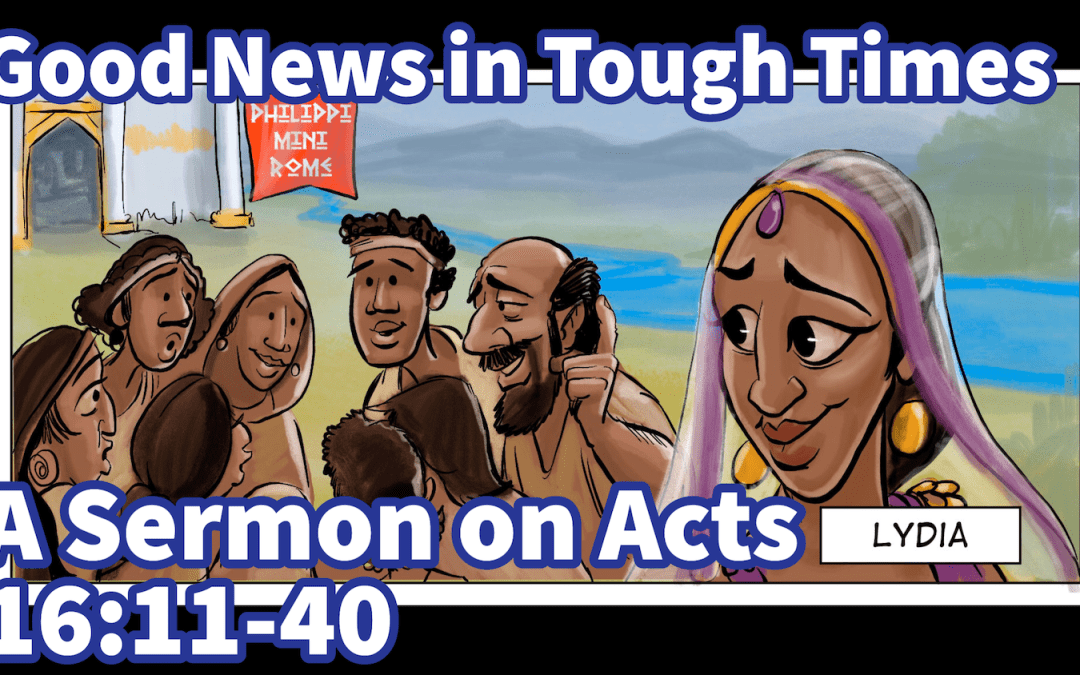 Good News in Tough Times | A Sermon from Acts 16:11-40