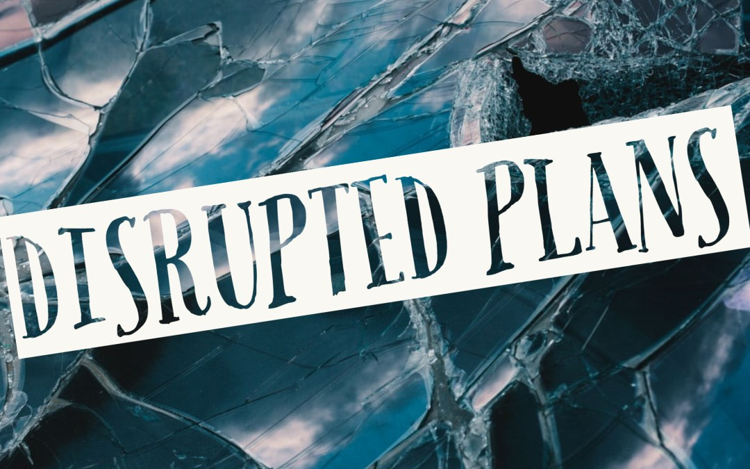 How to Deal with Disrupted Plans | A Sermon from Acts 25:1-12