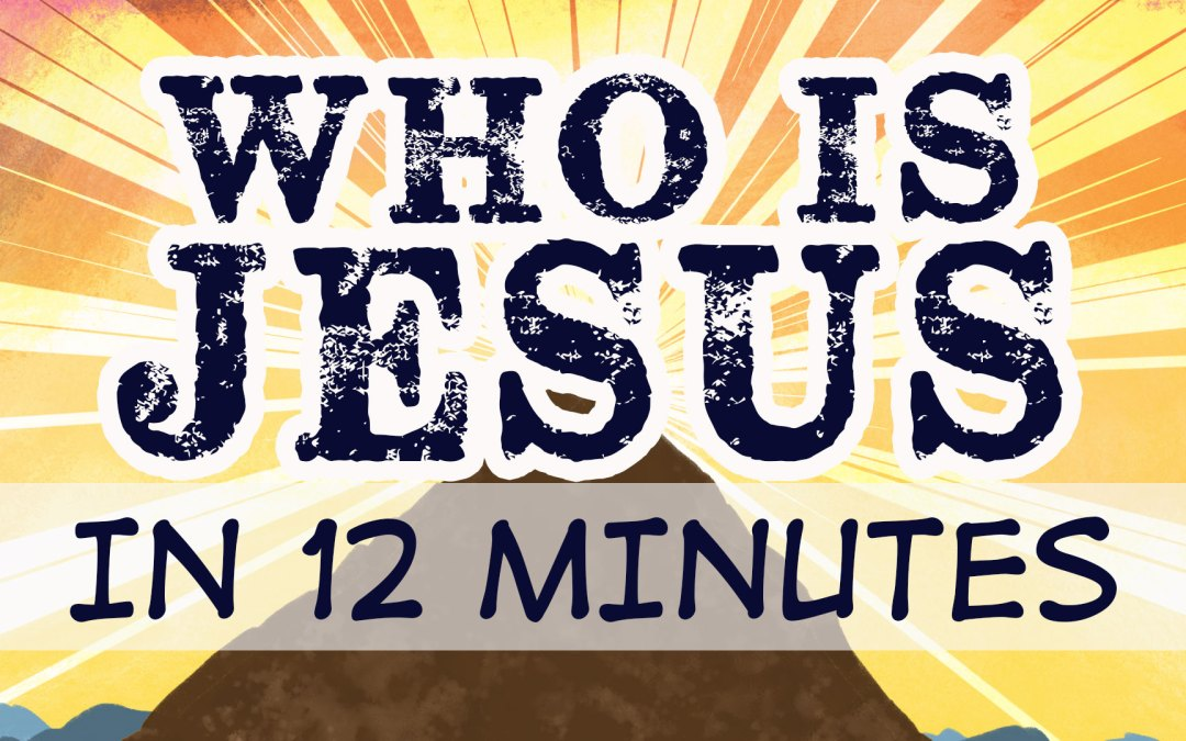 Who is Jesus…in 12 Minutes
