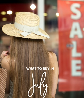 savvy shopper's guide - what to buy in july