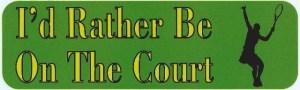 Female I'd Rather Be on the Court Tennis Bumper Sticker