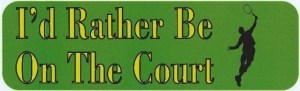 I'd Rather Be on the Court Tennis Bumper Sticker