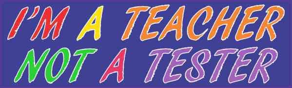 I'm a Teacher Not a Tester Magnet