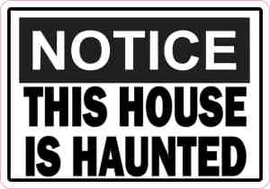 Notice This House Is Haunted Sticker