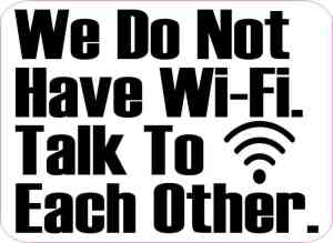 We Do Not Have Wi-fi