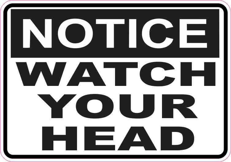5in x 3 5in notice watch your head sticker vinyl business sign decal stickers