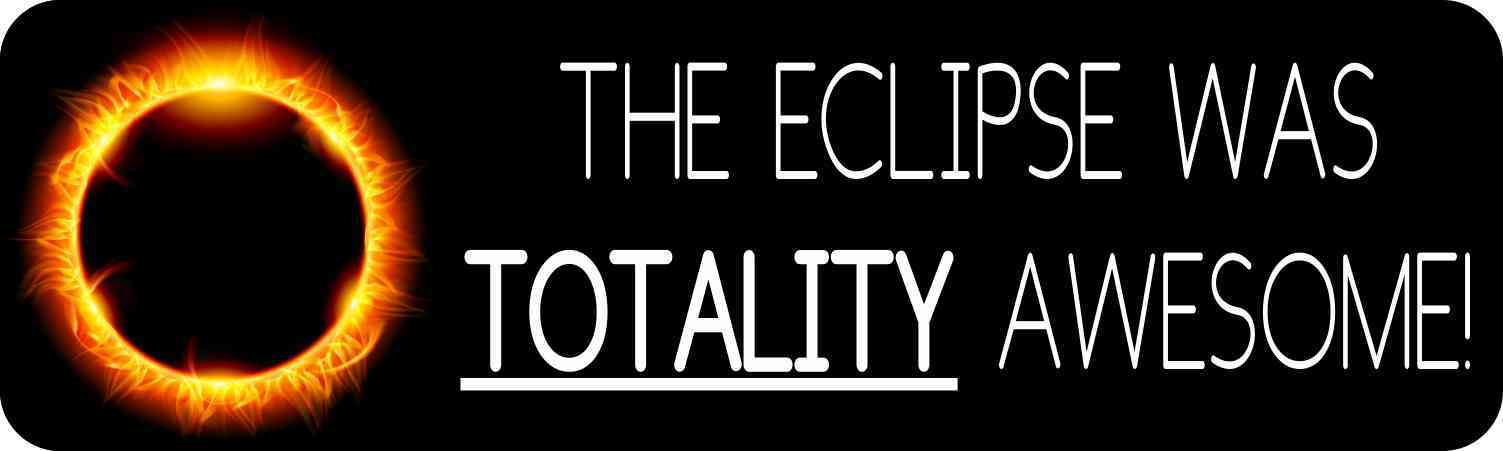 The Eclipse Was Totality Awesome Bumper Sticker