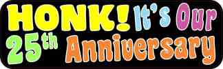 Honk It's Our Twenty-Fifth Anniversary Bumper Sticker