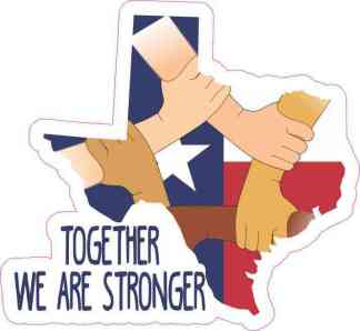 Together We Are Stronger Texas Sticker
