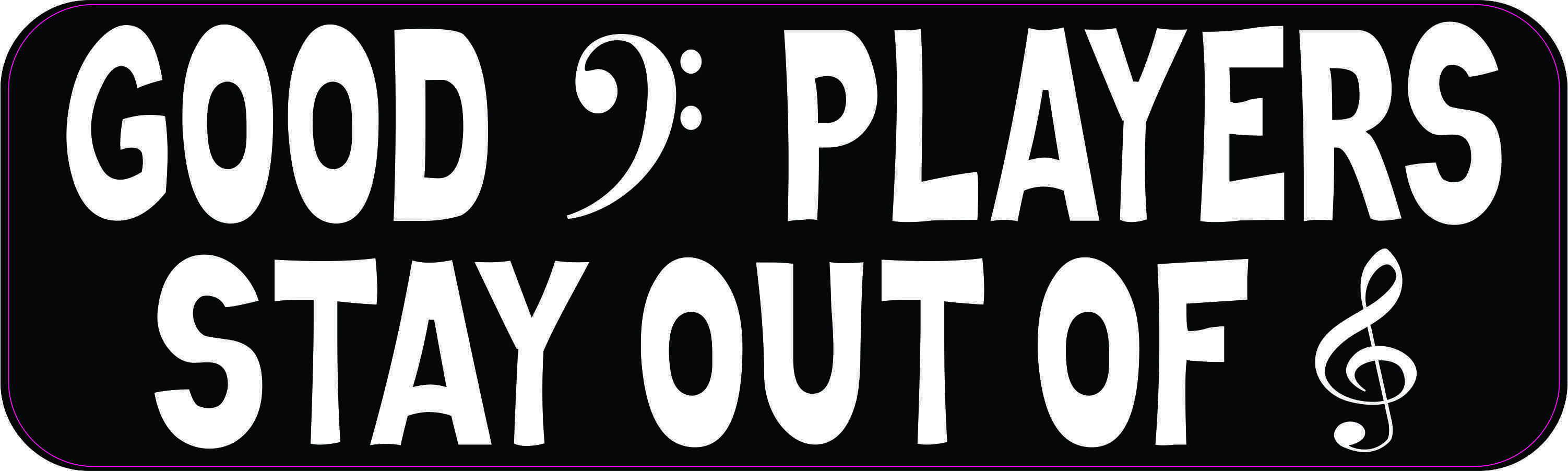 Good Bass Players Stay Out of Treble Bumper Sticker