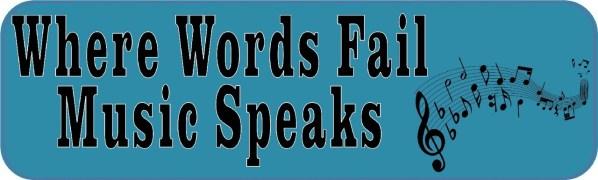 Where Words Fail Music Speaks Bumper Sticker