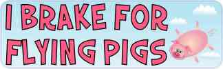 I Brake for Flying Pigs Bumper Sticker