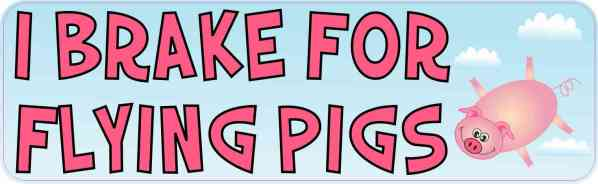 I Brake for Flying Pigs Bumper Sticker