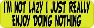 I'm Not Lazy I Just Really Enjoy Doing Nothing Magnet