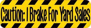 Caution: I Brake For Yard Sales Bumper Sticker
