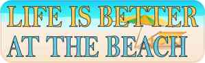 Life Is Better at the Beach Bumper Sticker