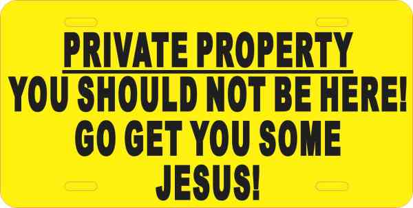 Get You Some Jesus Private Property Aluminum Sign