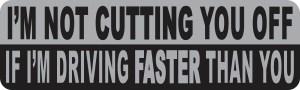 I'm Not Cutting You Off Bumper Sticker