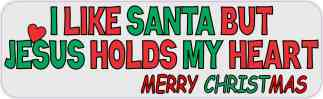 I Like Santa but Jesus Holds My Heart Bumper Sticker