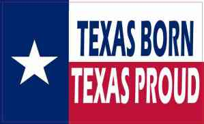 Texas Born Texas Proud Sticker
