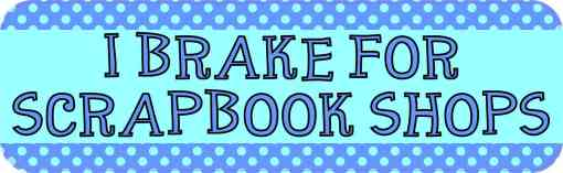I Brake for Scrapbook Shops Magnet
