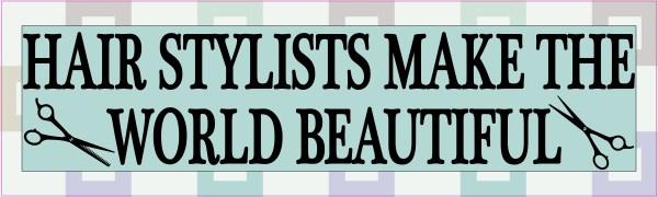 Hair Stylists Make the World Beautiful Bumper Sticker