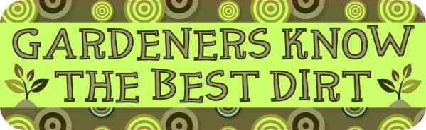 Gardeners Know the Best Dirt Bumper Sticker