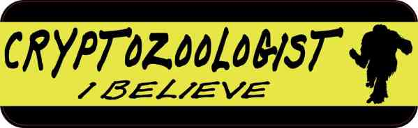 Cryptozoologist I Believe Bumper Sticker