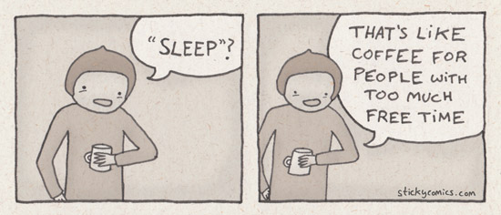 I love sleeping. It's the best half hour of the day.