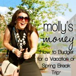 Molly's Money | Planning and Budgeting for a Vacation or Spring Break Trip