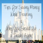 Tips For Saving Money While Traveling & Why You Should Use a Travel Agent