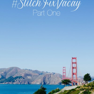 San Francisco & the #StitchFixVacay – Part One