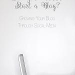 "Growing Your Blog Through Social Media | ""So You Wanna Start a Blog?"" Series"