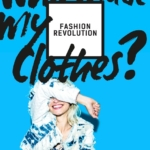 Join the Fashion Revolution and ask… #WhoMadeMyClothes?